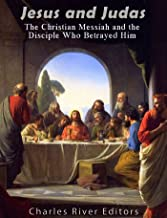 Jesus and Judas: The Christian Messiah and the Disciple Who Betrayed Him