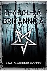 Diabolica Britannica: A Dark Isles Horror Compendium Kindle Edition
