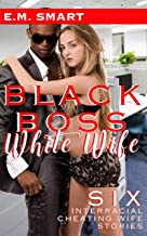 BLACK BOSS WHITE WIFE: SIX INTERRACIAL CHEATING WIFE STORIES