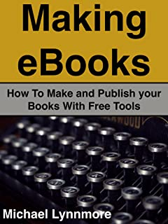 Making eBooks: How To Make and Publish your Books With Free Tools