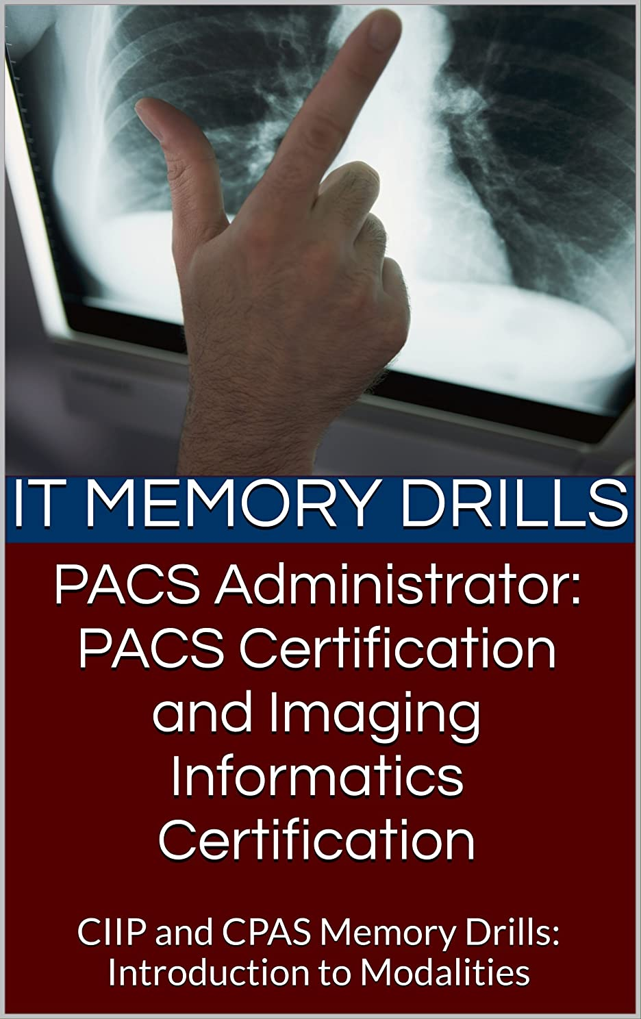 発生する指定するオフセットPACS Administrator: PACS Certification and Imaging Informatics Certification: CIIP and CPAS Memory Drills:  Introduction to Modalities (PACS Certification Memory Drills Book 1) (English Edition)
