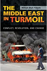 The Middle East in Turmoil: Conflict, Revolution, and Change (Hot Spot Histories) Kindle Edition