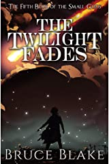 The Twilight Fades: The Fifth Book in the Small Gods Epic Fantasy Series (The Books of the Small Gods 5) Kindle Edition