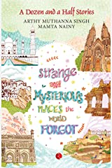 Strange and Mysterious Places the World Forgot (A Dozen and A Half Stories) Kindle Edition