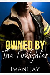 Owned By The Firefighter: Short Steamy Curvy Girl Instalove Firefighter Romance (Owned Body & Soul) Kindle Edition