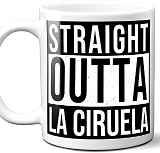 Straight Outta La Ciruela Mexico City Town Souvenir Gift Coffee Mug. 11 Ounces.