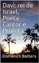 Davi: rei de Israel, Poeta-Cantor e Profeta Messiânico (Portuguese Edition)
