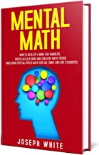 Mental Math: How to Develop a Mind for Numbers, Rapid Calculations and Creative Math Tricks (Including Special Speed Math ...