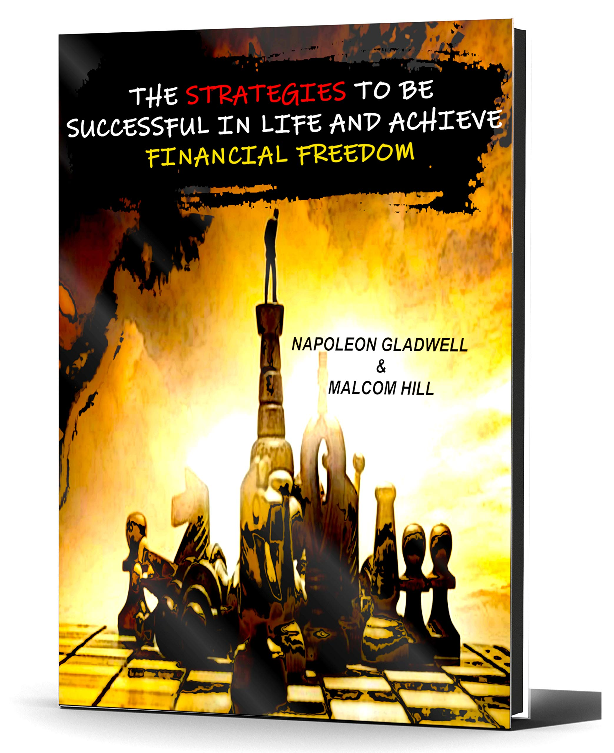 THE STRATEGIES TO BE SUCCESSFUL IN LIFE AND ACHIEVE FINANCIAL FREEDOM: LEARN HOW TO WIN IN A POST PANDEMIC CHANGED WORLD
