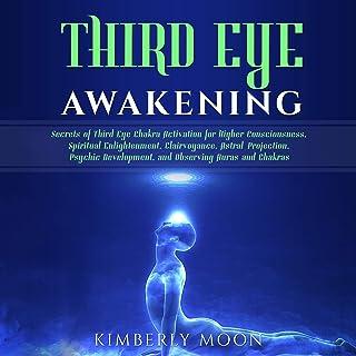 Third Eye Awakening: Secrets of Third Eye Chakra Activation for Higher Consciousness, Spiritual Enlightenment, Clairvoyanc...