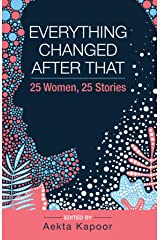 Everything Changed After That: 25 Women, 25 Stories Kindle Edition