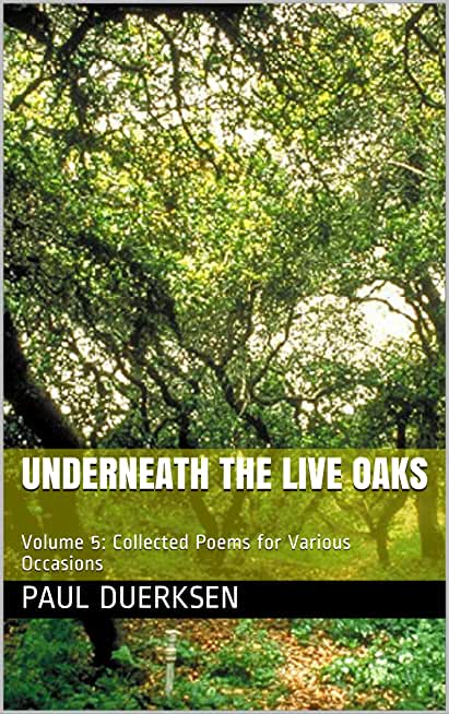 Underneath the Live Oaks: Volume 5:  Collected Poems for Various Occasions (English Edition)