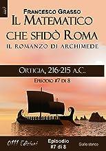 Ortigia, 216-215 a.C. - serie Il Matematico che sfidò Roma ep. #7 di 8 (A piccole dosi) (Italian Edition)
