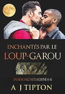 Enchantés par le Loup-Garou: Une Romance Métamorphe M-M (Loups-Garous de Singer Valley t. 2) (French Edition)