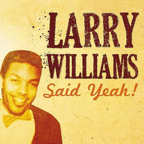 Amazon Music - ラリー・ウィリアムスのLarry Williams Said Yeah! - Amazon.co.jp