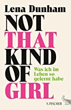 Not That Kind of Girl: Was ich im Leben so gelernt habe (German Edition)