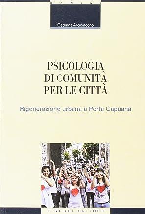 Psicologia di comunità per le città. Rigenerazione urbana a Porta Capuana
