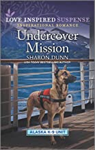 Undercover Mission (Alaska K-9 Unit Book 3)