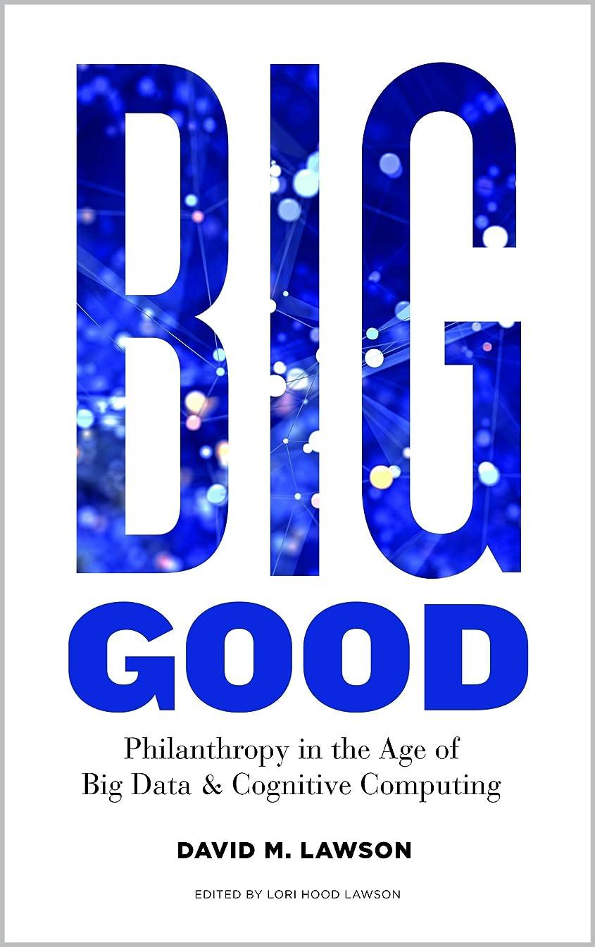 放つ侵略シリンダーBig Good: Philanthropy in the Age of Big Data & Cognitive Computing (English Edition)