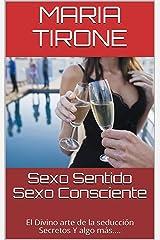 Sexo Sentido Sexo Consciente: El Divino arte de la seducción Secretos Y algo más.... (vida en armonia nº 10) (Spanish Edition) Kindle Edition