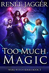 Too Much Magic (Were Witch Book 3) Kindle Edition