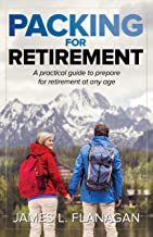 Packing For Retirement: A PRACTICAL GUIDE TO PREPARE FOR RETIREMENT AT ANY AGE
