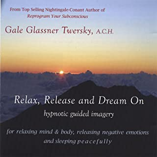 Relax, Release & Dream On, Hypnotic Guided Imagery for Relaxing, Releasing Negative Emotions and Sleeping Peacefully