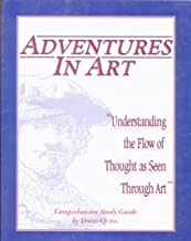 Adventures in Art Understanding the Flow of Thought As Seen Through Art Comprehensive Study Guide