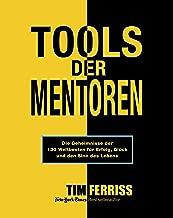 Tools der Mentoren: Die Geheimnisse der Weltbesten für Erfolg, Glück und den Sinn des Lebens (German Edition)