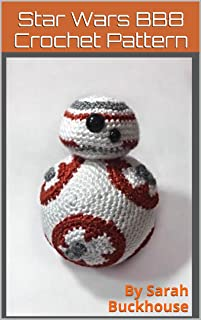 Star Wars BB8 Crochet Pattern: A stitch by stitch guide with pictures and easy to follow instructions