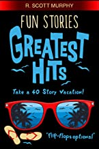 Fun Stories Greatest Hits (Humor Essays & Comedy Short Stories)