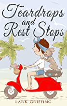 Teardrops and Rest Stops: A Warm Your Heart Romantic Comedy about Two Travelers and the Dog Who Judges Them (A Gone to the Dogs Camper Romance Book 2)