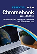 Essential ChromeBook: The Illustrated Guide to Using ChromeBook (Computer Essentials 6)