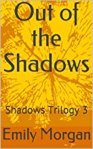 Out of the Shadows: Shadows Trilogy 3