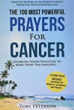 Prayer | The 100 Most Powerful Prayers for Cancer | 2 Amazing Bonus Books to Pray for Miracles & Daily Prayers: Establish Inner Dialogue to Make Every Day Amazing (Volume 38)
