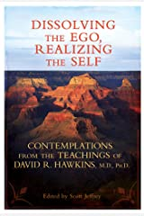 Dissolving the Ego, Realizing the Self: Contemplations from the Teachings of David R. Hawkins, M.D., Ph.D. Kindle Edition