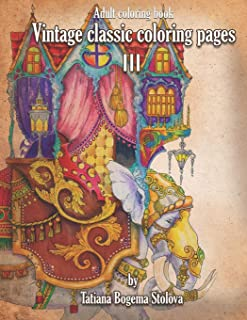 Vintage Classic Coloring Pages III: Relaxing coloring pages, Stress Relieving Designs, Dragons, Women, Beasts, Fairies and More