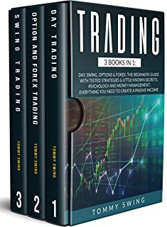TRADING: 3 Books In 1: Day, Swing, Options & Forex. The Beginners Guide with Tested Strategies & Little-Known Secrets, Psy...