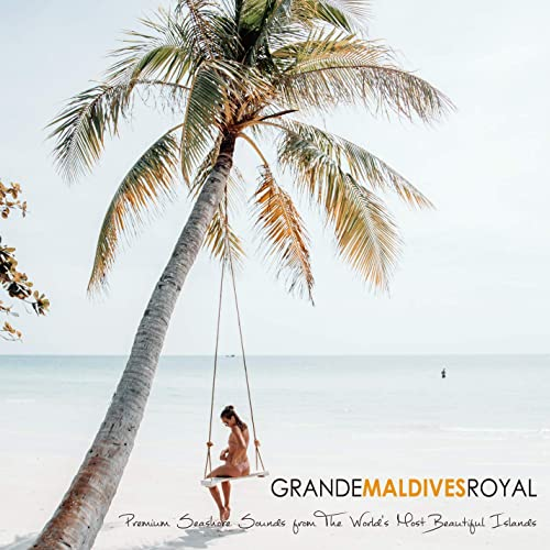 GRANDE MALDIVES ROYAL ~ Premium seashore sounds from the world's most beautiful Islands