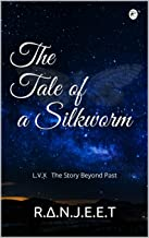 The Tale of a Silkworm: L.V.X  The Story Beyond Past