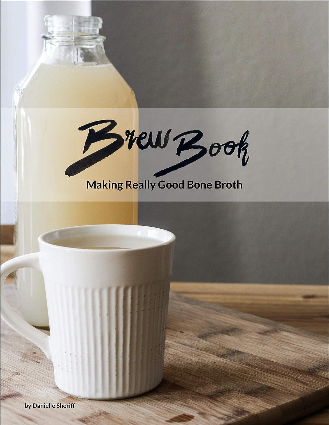 Brew Book: Making Really Good Bone Broth (English Edition)
