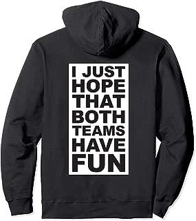 I Just Hope That Both Teams Have Fun Pullover Hoodie