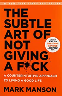 The Subtle Art of Not Giving a Fk: A Counterintuitive Approach to Living a Good Life [Paperback]