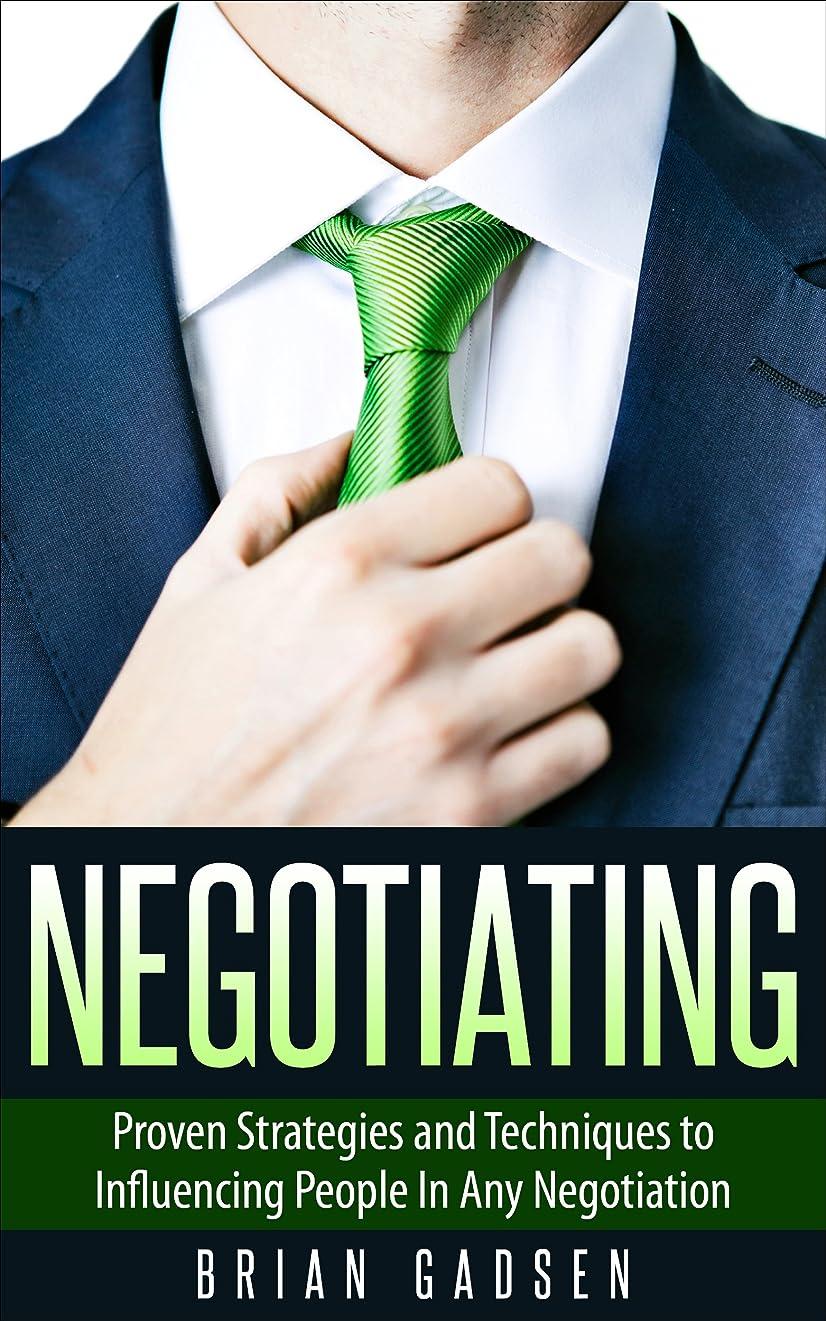 グレートバリアリーフ考古学者プレゼンテーションNegotiating: Proven Strategies and Techniques to Influencing People in Any Negotiation (Job Interview,Negotiating,Sales,Resumes,Persuasion,Business Plan Writing Book 2) (English Edition)