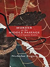 Murder on the Middle Passage: The Trial of Captain Kimber