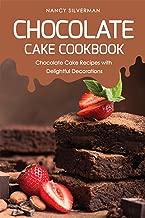Chocolate Cake Cookbook: Chocolate Cake Recipes with Delightful Decorations