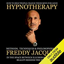 Hypnotherapy: Methods, Techniques and Philosophies of Freddy Jacquin