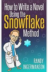 How to Write a Novel Using the Snowflake Method (Advanced Fiction Writing Book 1) Kindle Edition