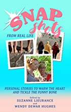 Snapshots from Real Life: Personal Stories to Warm the Heart and Tickle the Funny Bone