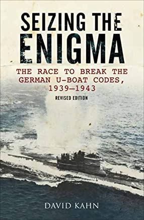 Seizing the Enigma: The Race to Break the German U-Boat Codes, 1939–1943 (English Edition)